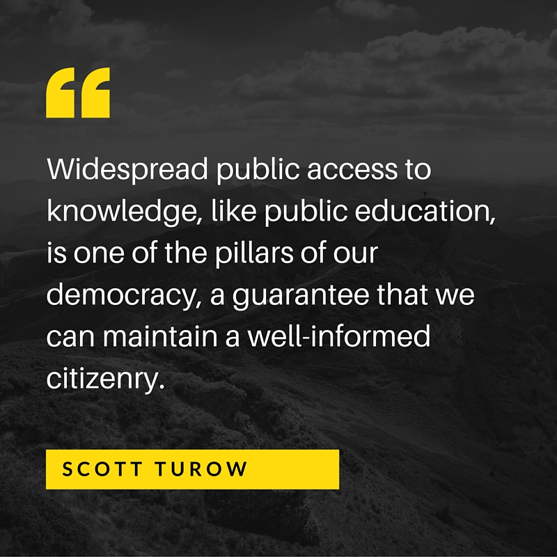 Widespread public access to knowledge, like public education, is one of the pillars of our democracy, a guarantee that we can maintain a well-informed citizenry.